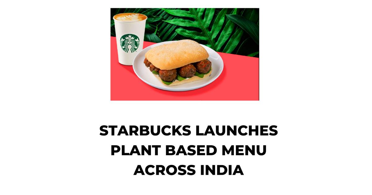 Starbucks Launches Plant Based Menu Across India